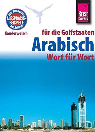 Reise Know-How Sprachführer Arabisch für die Golfstaaten - Wort für Wort. Für Dubai/Vereinigte Arabische Emirate, Kuwait, Bahrain, Katar, Saudi-Arabien.: Kauderwelsch-Band 133