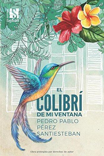 El colibrí de mi ventana por Pedro Pablo Pérez Santiesteban