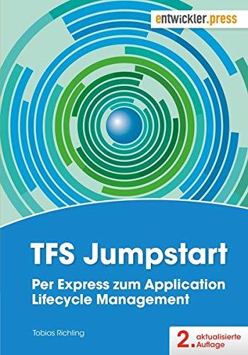 TFS Jumpstart. Per Express zum Application Lifecycle Management. aktualisierte 2. Auflage