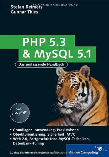 PHP 5.3 und MySQL 5.1: Grundlagen, Anwendung, Praxiswissen, Objektorientierung, MVC, Sichere Webanwendungen, PHP-Frameworks, Performancesteigerungen