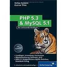 PHP 5.3 und MySQL 5.1: Grundlagen, Anwendung, Praxiswissen, Objektorientierung, MVC, Sichere Webanwendungen, PHP-Frameworks, Performancesteigerungen, CakePHP (Galileo Computing)