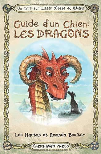 Guide d'un Chien: Les Dragons: Dessins mignons et conseils amusants d'un chien qui connaît ses dragons (Un livre sur Little Moose et Wolfie, Band 2)