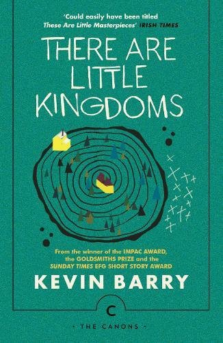 There Are Little Kingdoms (Canons) por Kevin Barry