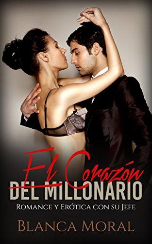El Corazón del Millonario: Romance y Erótica con su Jefe (Novela Romántica) de