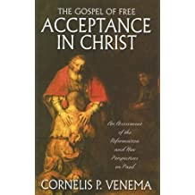 The Gospel of Free Acceptance in Christ: An Assessment of the Reformation and New Perspectives on Paul