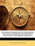 Catalogus Bibliothecae Harleianae: In Locos Communes Distributus Cum Indice Auctorum, Volume 1