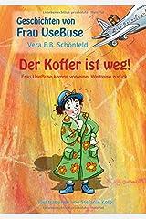 Der Koffer ist weg!: Frau UseBuse kommt von einer Weltreise zurück Taschenbuch