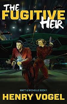 The Fugitive Heir (Matt & Michelle Book 1) by [Vogel, Henry]