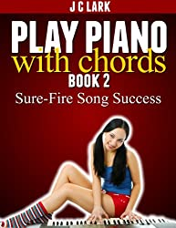 Play Piano With Chords Book 2: Sure-Fire Song Success