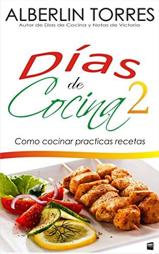 Días de Cocina 2: Como cocinar practicas recetas por Alberlin Torres