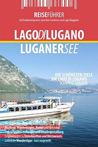 Luganer See - Reiseführer - Die interessantesten Ziele am Lago di Lugano Lombardei, Italien und Tessin, Schweiz