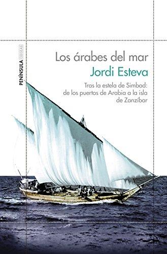 Los árabes del mar : tras la estela de Simbad : de los puertos de Arabia a la isla de Zanzíbar