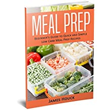 Meal Prep: Meal Prep Cookbook: Beginner's Guide to Quick and Simple Low Carb Meal Prep Recipes (English Edition)