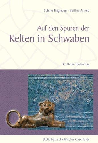 Auf den Spuren der Kelten in Schwaben: Bibliothek Schwäbischer Geschichte