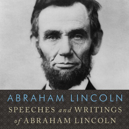Speeches and Writings of Abraham Lincoln  Audiolibri