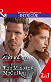 Abduction: Abduction (Killer Instinct, Book 2) / The Missing McCullen (The Heroes of Horseshoe Creek, Book 5) (Intrigue)