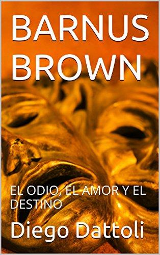 BARNUS BROWN: EL ODIO, EL AMOR Y EL DESTINO por Diego Dattoli