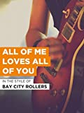 All Of Me Loves All Of You im Stil von