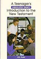 A Teenager's: Absolutely Basic Introduction to the New Testament by Jim Auer (1986-11-03)