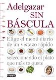 Adelgazar sin báscula: Elige el menú diario de un vistazo rápido seleccionando el plato que más...