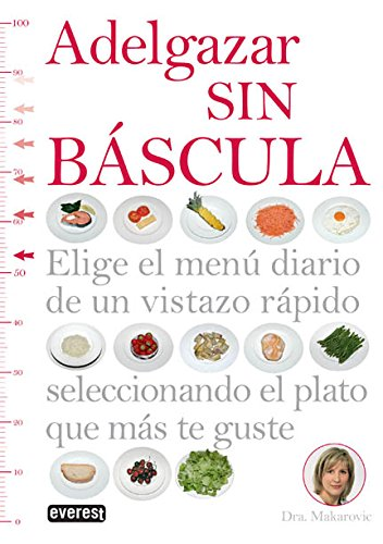 Adelgazar sin báscula: Elige el menú diario de un vistazo rápido seleccionando el plato que más te guste (Manuales prácticos)
