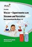 Wasser - Experimente zum Staunen und Verstehen: Eine Lernwerkstatt für Klasse 3-4, Werkstattmappe - Zita Sebö