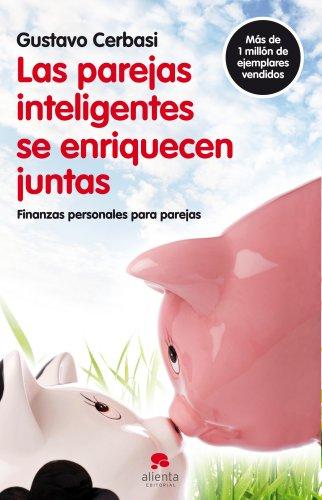 Las parejas inteligentes se enriquecen juntas: Finanzas personales para parejas (COLECCION ALIENTA)