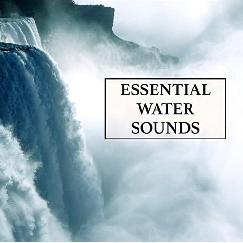 Essential Water Sounds Mix - The Ultimate Collection of Rain and Water Sounds to Relax, Revive, De-Stress, Encourage Mindfulness and Meditation, and Promote Healthy Natural Living and Study Success