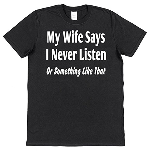 My Wife Says I Never Listen Or Something Like That Funny Cotton T-Shirt