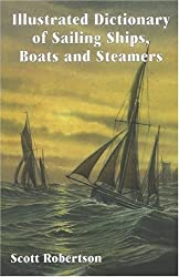 Illustrated Dictionary of Sailing Ships, Boats and Steamers: 1300 BC to 1900 AD by Scott Robertson (2000-06-29)
