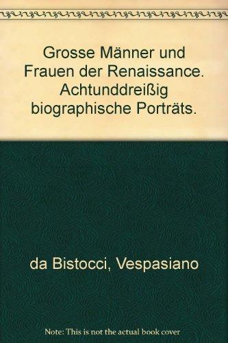 Große Männer und Frauen der Renaissance. Achtunddreißig biographische Porträts