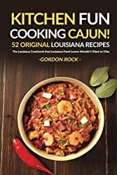Kitchen Fun - Cooking Cajun!; 52 Original Louisiana Recipes: The Louisiana Cookbook that Louisiana Food Lovers Wouldn't Want to Miss by Gordon Rock (2016-07-26)