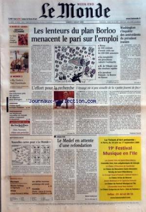 MONDE (LE) [No 18798] du 02/07/2005 - JUSTICE - DES TRIBUNAUX PRES DES CENTRES DE RETENTION POUR ETRANGERS - HORIZONS - TRISTAN EGOLF, ECRIVAIN-METEORE - PHOTOGRAPHIE - LES TENDANCES NOUVELLES DU MONDE ENTIER S'EXPOSENT A LAUSANNE - LES LENTEUR DU PLAN BORLOO MENACENT LE PARI SUR L'EMPLOI - WASHINGTON S'INQUIETE DES ANTECEDENTS DU PRESIDENT IRANIEN - L'EFFORT POUR LA RECHERCHE - L'ETRANGE VIE SI PEU SEXUELLE DE LA PETITE FOURMI DE FEU PAR STEPHANE FOUCART - POLITIQUE - NICOLAS SARKOZY A