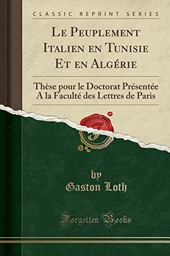 Le Peuplement Italien En Tunisie Et En Algerie: These Pour Le Doctorat Presentee a la Faculte Des Lettres de Paris (Classic Reprint)