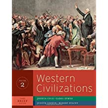 Western Civilizations: Their History and Their Culture (Brief Third Edition) (Vol. 2) Brief 3rd edition by Cole, Joshua, Symes, Carol, Coffin, Judith, Stacey, Robert (2011) Paperback