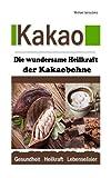 Kakao: Die wundersame Heilkraft der Kakaobohne (Anti-Aging/Anti-Depressivum/Superfood/WISSEN KOMPAKT)