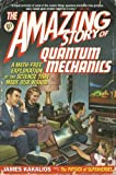 The Amazing Story of Quantum Mechanics: A Math-Free Exploration of the Science That Made Our World by James Kakalios (2011-11-01)