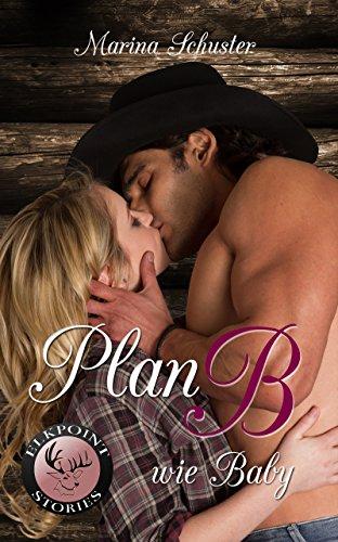 Buchseite und Rezensionen zu 'Plan B wie Baby: Liebesroman (Elkpoint Stories)' von Marina Schuster
