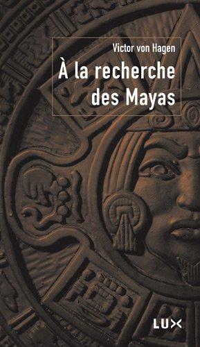 A la recherche des Mayas par Victor Wolfgang Von Hagen
