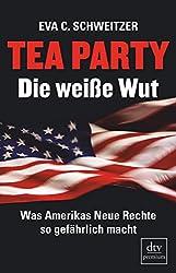 Tea Party: Die weiße Wut: Was Amerikas Neue Rechte so gefährlich macht