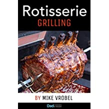 Rotisserie Grilling: 50 Recipes For Your Grill\'s Rotisserie (How To Rotisserie Grill) (English Edition)
