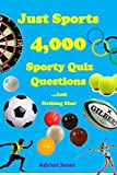 Just Sports - 4,000 Sports Quiz Questions: ...And Nothing Else! (Just Great Quizzes Book 2)