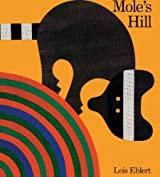 Mole's Hill (Turtleback School & Library Binding Edition) by Lois Ehlert (1998-09-01)
