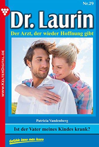 Dr. Laurin 29 - Arztroman: Ist der Vater meines Kindes krank?