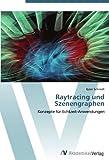 Raytracing und Szenengraphen: Konzepte für Echtzeit-Anwendungen