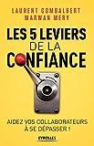 Les 5 leviers de la confiance: Aider vos collaborateurs à se dépasser (French Edition)