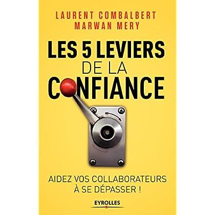 Les 5 leviers de la confiance: Aider vos collaborateurs à se dépasser