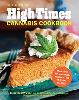 The Official High Times Cannabis Cookbook: More Than 50 Irresistible Recipes That Will Get You High par [McDonough, Elise]