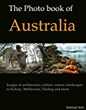 The Photo book of Australia. Images of architecture, culture, nature, landscapes in Sydney, Melbourne, Darling and more. (Photo Books 24)