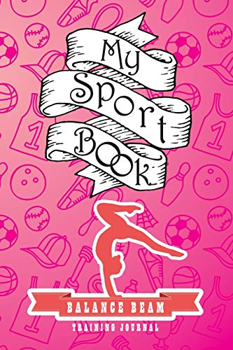 My sport book - Balance beam training journal: 200 cream pages with 6